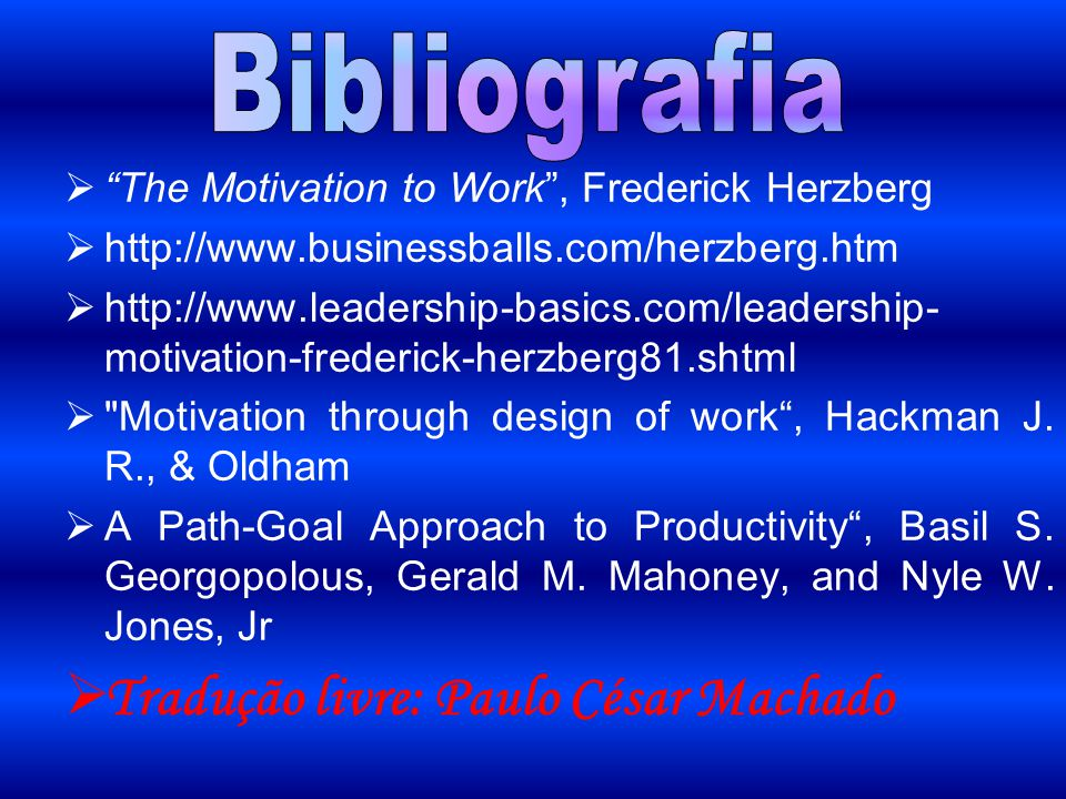 " ""The Motivation to Work"", Frederick Herzberg  http://www.businessballs.com/herzberg.htm  http://www.leadership-basics.com/leadership- motivation-f"