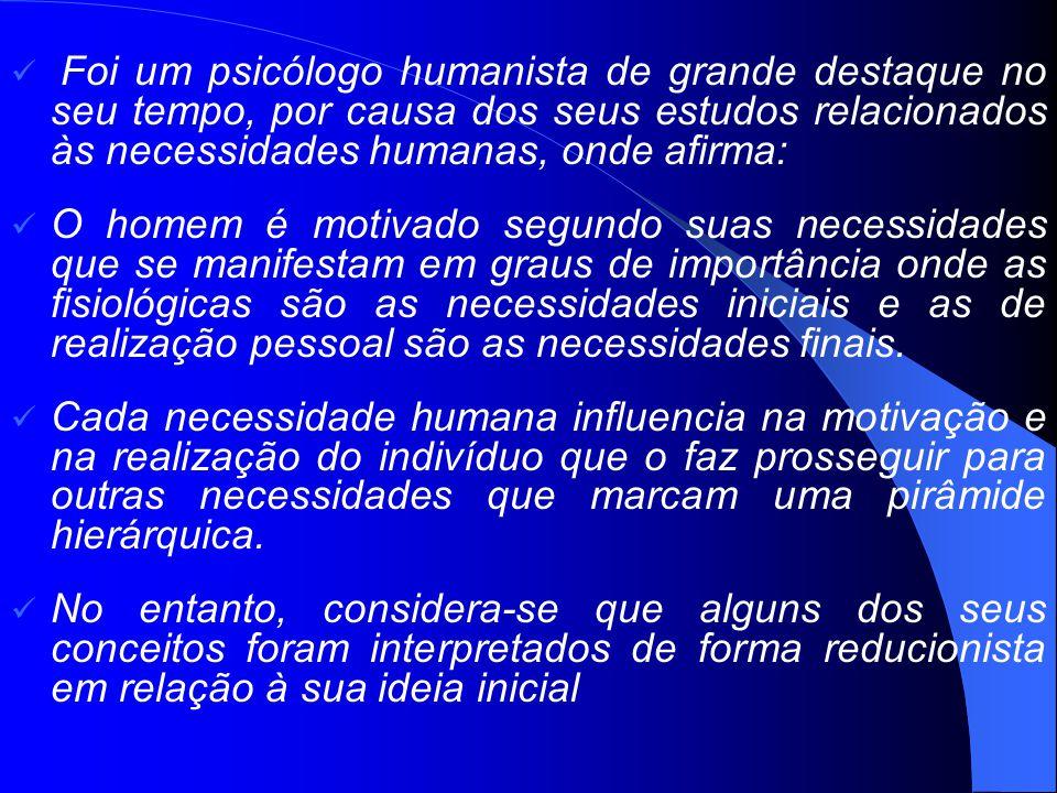 Foi um psicólogo humanista de grande destaque no seu tempo, por causa dos seus estudos relacionados às necessidades humanas, onde afirma: O homem é mo