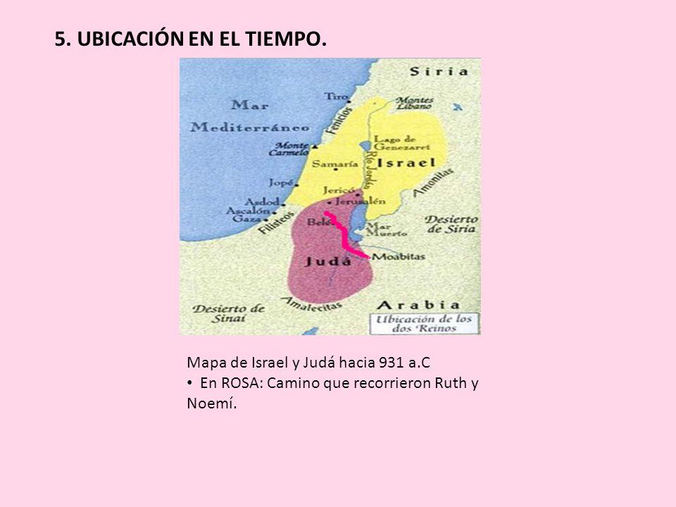 5. UBICACIÓN EN EL TIEMPO. Mapa de Israel y Judá hacia 931 a.C En ROSA: Camino que recorrieron Ruth y Noemí.