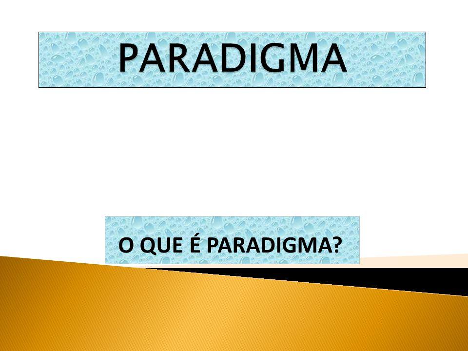 O QUE É PARADIGMA?