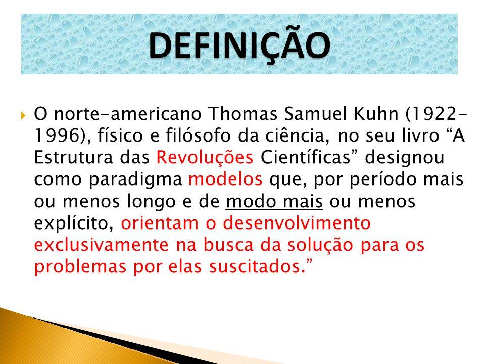 """ O norte-americano Thomas Samuel Kuhn (1922- 1996), físico e filósofo da ciência, no seu livro """"A Estrutura das Revoluções Científicas"""" designou como"""