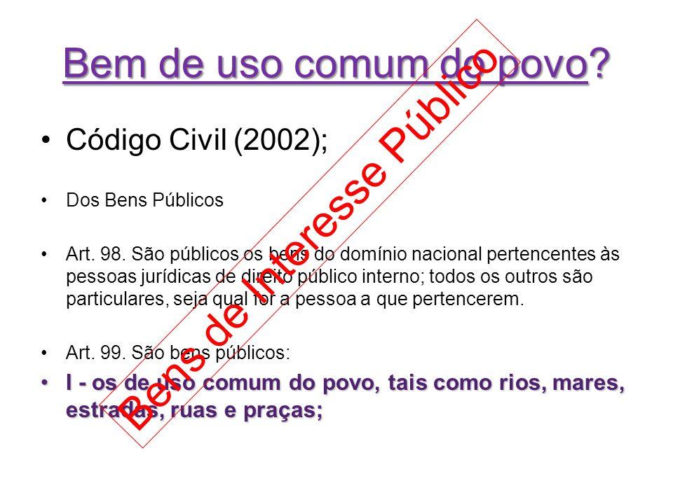 Bem de uso comum do povo? Código Civil (2002); Dos Bens Públicos Art. 98. São públicos os bens do domínio nacional pertencentes às pessoas jurídicas d