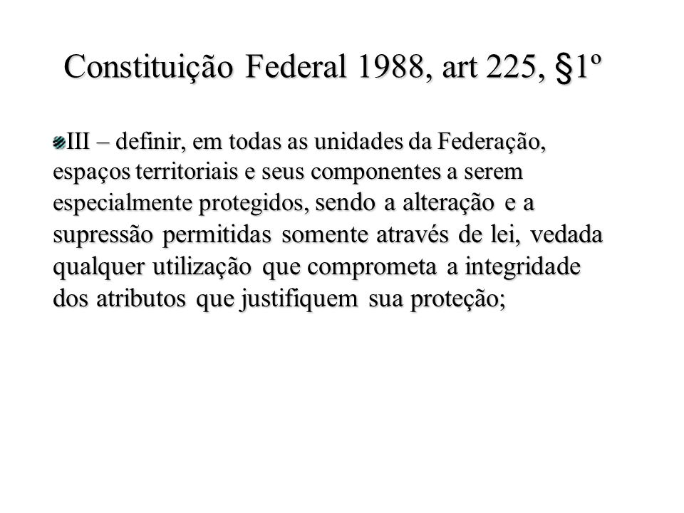 III – definir, em todas as unidades da Federação, espaços territoriais e seus componentes a serem especialmente protegidos, sendo a alteração e a supr