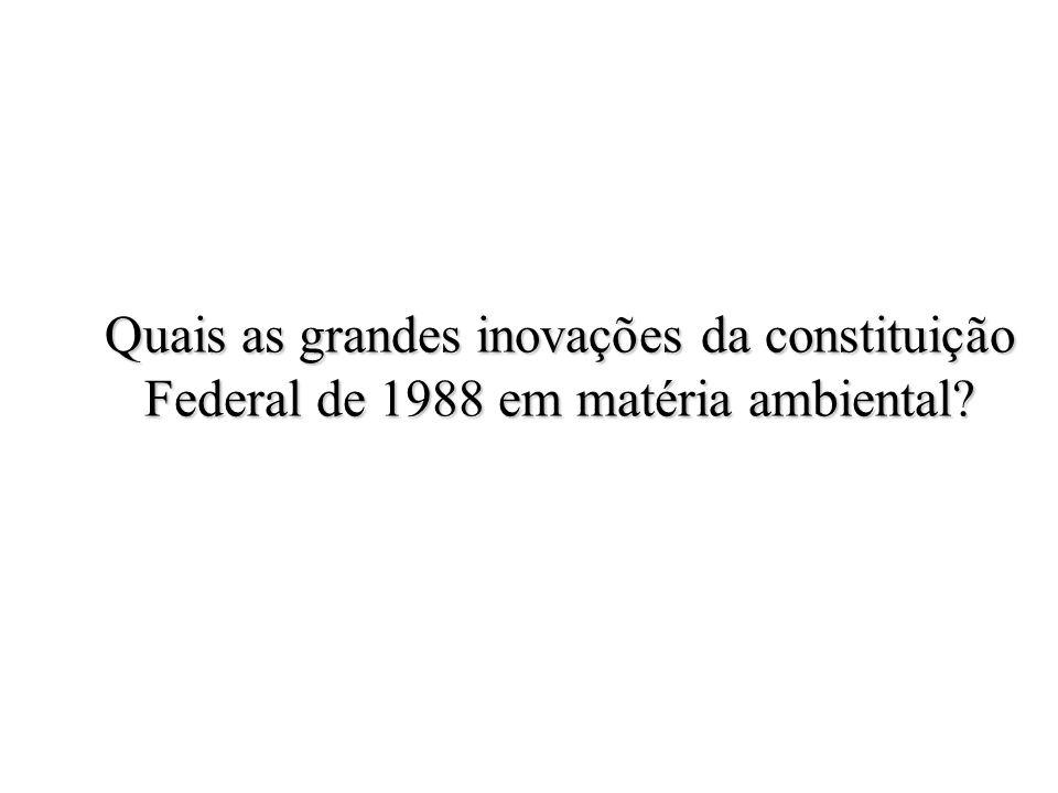 Quais as grandes inovações da constituição Federal de 1988 em matéria ambiental?