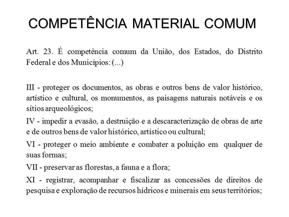COMPETÊNCIA MATERIAL COMUM Art. 23. É competência comum da União, dos Estados, do Distrito Federal e dos Municípios: (...) III - proteger os documento