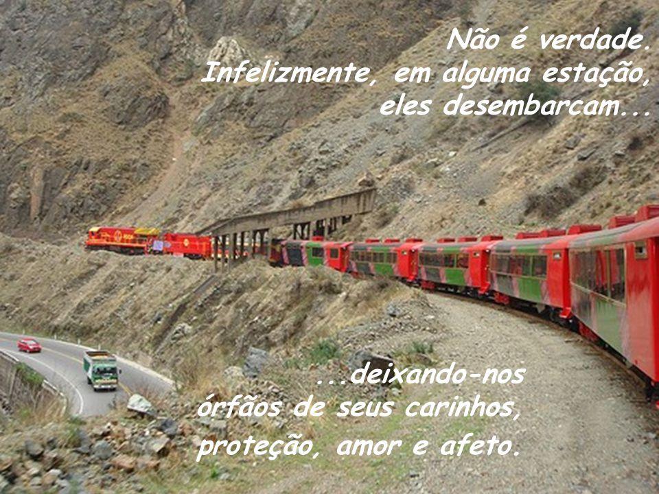 Quando nascemos, ao embarcarmos nesse trem......nossos pais....encontramos duas pessoas que, acreditamos que farão conosco a viagem até o fim: