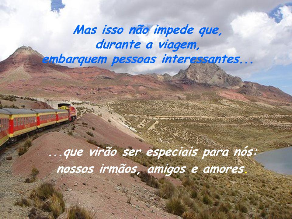 Mas isso não impede que, durante a viagem, embarquem pessoas interessantes......que virão ser especiais para nós: nossos irmãos, amigos e amores.