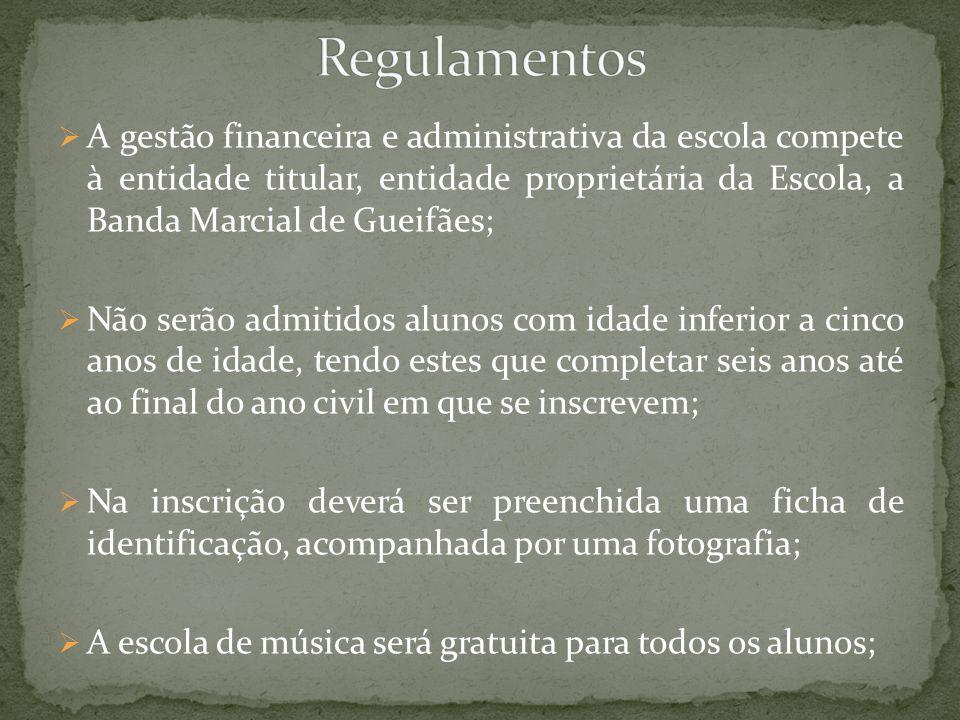  A gestão financeira e administrativa da escola compete à entidade titular, entidade proprietária da Escola, a Banda Marcial de Gueifães;  Não serão