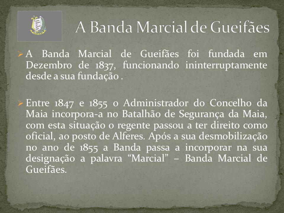  A Banda Marcial de Gueifães foi fundada em Dezembro de 1837, funcionando ininterruptamente desde a sua fundação.