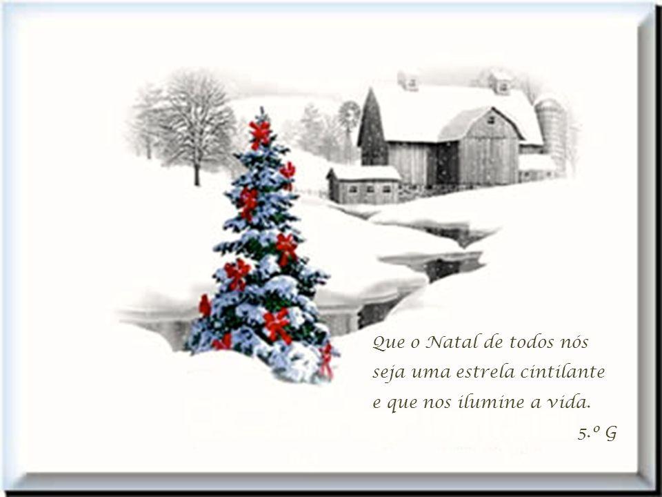 Neste Natal, uma estrela cadente, cheia de amizade, vai aquecer o nosso coração e fazer a nossa união. 5.º C