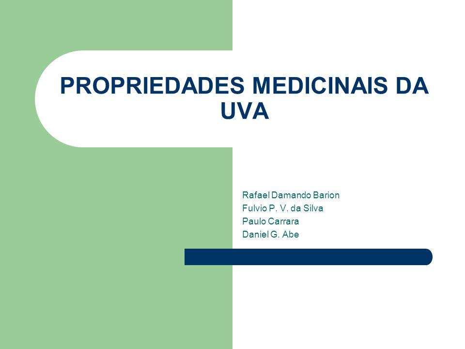 PROPRIEDADES MEDICINAIS DA UVA Rafael Damando Barion Fulvio P. V. da Silva Paulo Carrara Daniel G. Abe