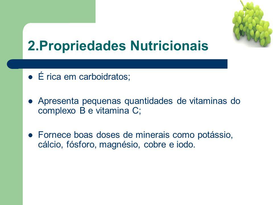 2.Propriedades Nutricionais É rica em carboidratos; Apresenta pequenas quantidades de vitaminas do complexo B e vitamina C; Fornece boas doses de mine