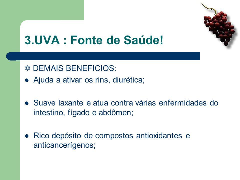 3.UVA : Fonte de Saúde!  DEMAIS BENEFICIOS: Ajuda a ativar os rins, diurética; Suave laxante e atua contra várias enfermidades do intestino, fígado e