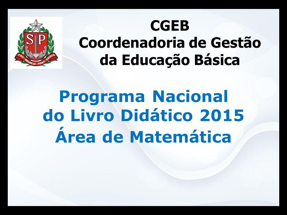 CGEB Coordenadoria de Gestão da Educação Básica Programa Nacional do Livro Didático 2015 Área de Matemática