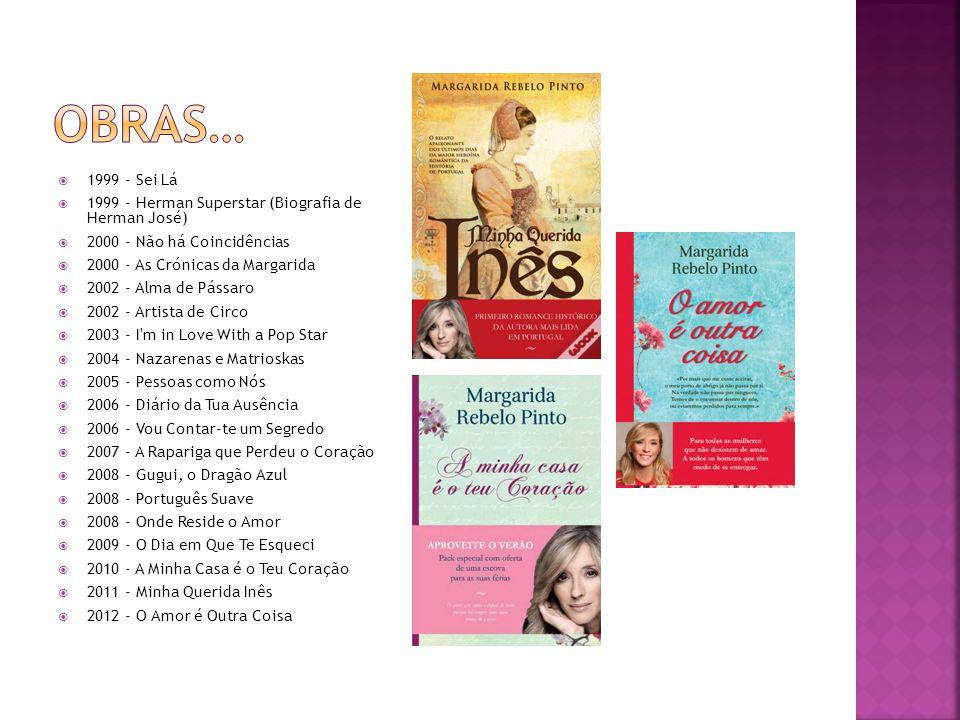  1999 - Sei Lá  1999 - Herman Superstar (Biografia de Herman José)  2000 - Não há Coincidências  2000 - As Crónicas da Margarida  2002 - Alma de