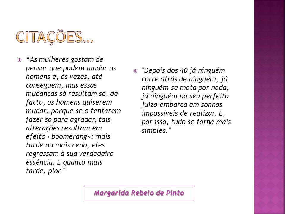 """Margarida Rebelo de Pinto  """"As mulheres gostam de pensar que podem mudar os homens e, às vezes, até conseguem, mas essas mudanças só resultam se, de"""