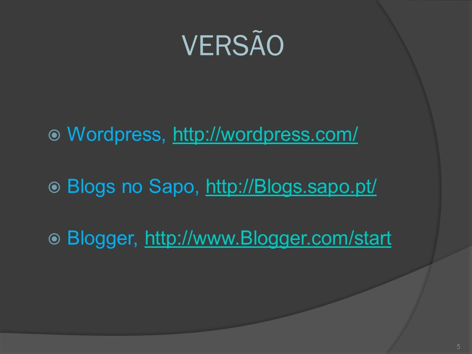 VERSÃO  Wordpress, http://wordpress.com/http://wordpress.com/  Blogs no Sapo, http://Blogs.sapo.pt/http://Blogs.sapo.pt/  Blogger, http://www.Blogger.com/starthttp://www.Blogger.com/start 5