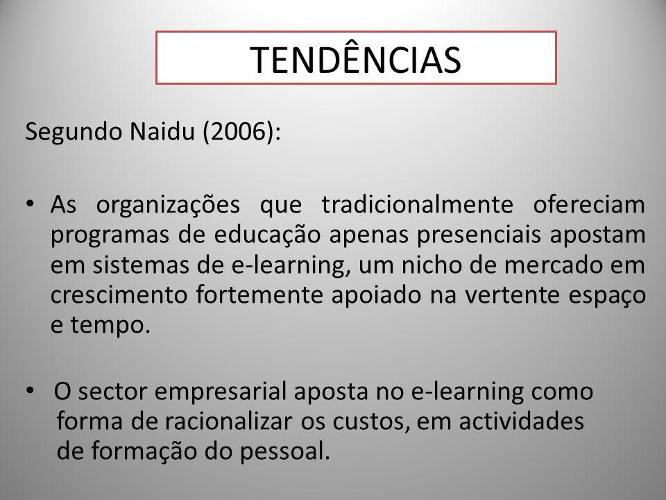 20 Segundo Naidu (2006): As organizações que tradicionalmente ofereciam programas de educação apenas presenciais apostam em sistemas de e-learning, um nicho de mercado em crescimento fortemente apoiado na vertente espaço e tempo.