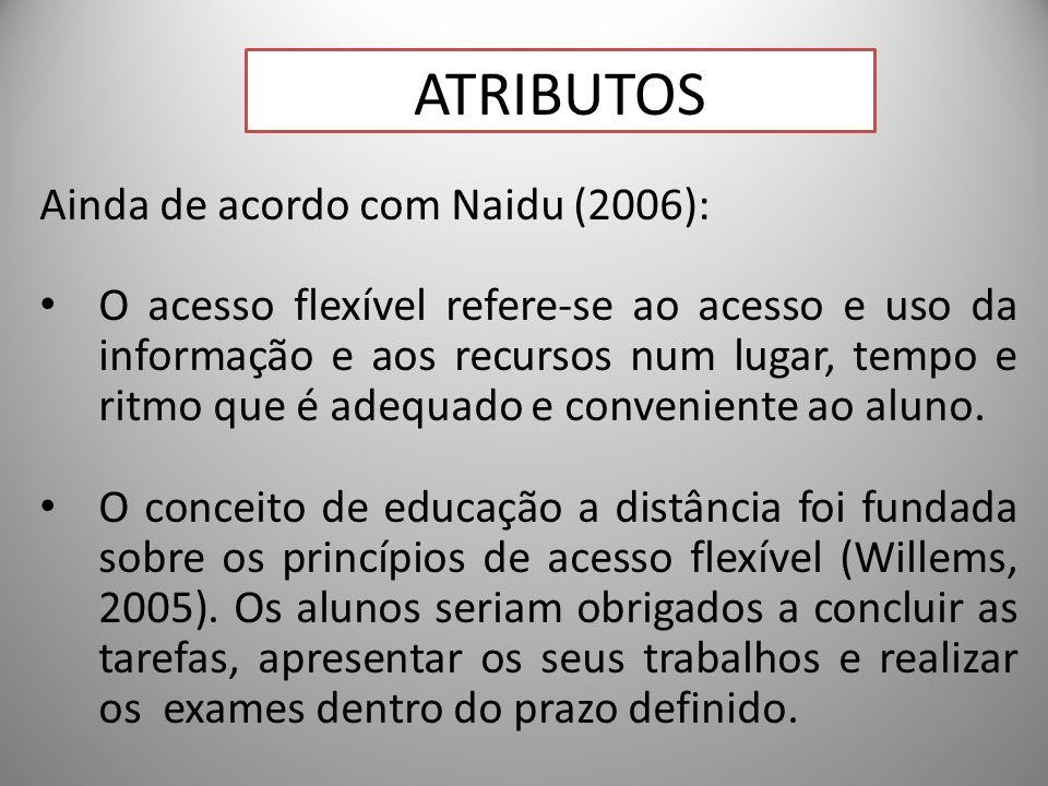 21 Ainda de acordo com Naidu (2006): O acesso flexível refere-se ao acesso e uso da informação e aos recursos num lugar, tempo e ritmo que é adequado e conveniente ao aluno.