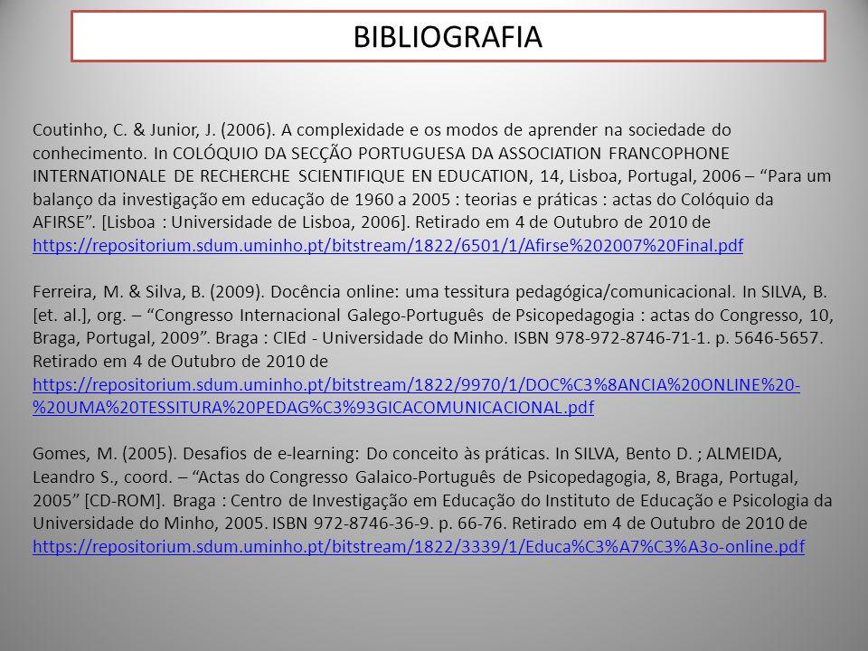 44 BIBLIOGRAFIA Coutinho, C. & Junior, J. (2006). A complexidade e os modos de aprender na sociedade do conhecimento. In COLÓQUIO DA SECÇÃO PORTUGUESA