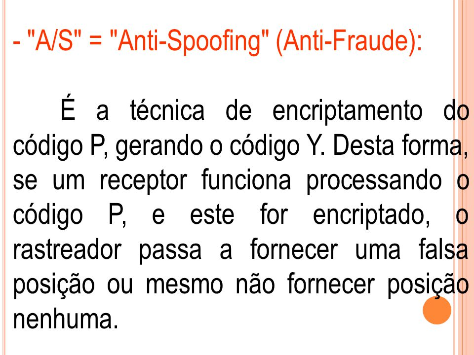 - A/S = Anti-Spoofing (Anti-Fraude): É a técnica de encriptamento do código P, gerando o código Y.