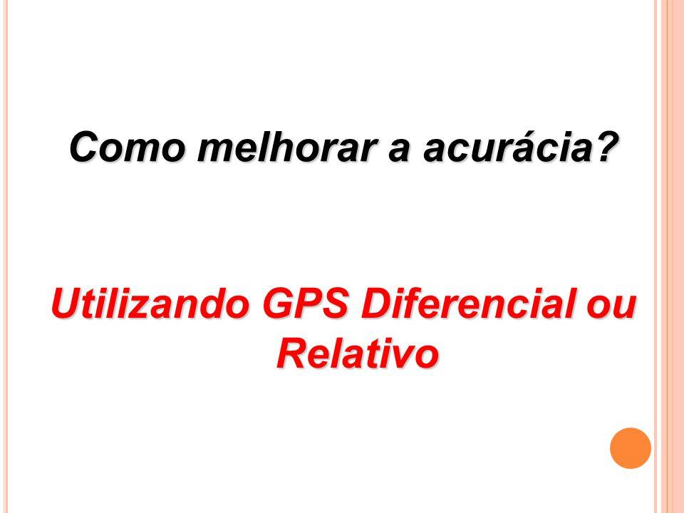Como melhorar a acurácia? Utilizando GPS Diferencial ou Relativo