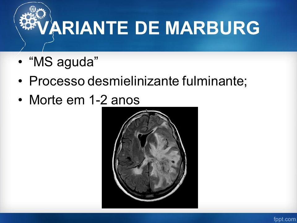 VARIANTE DE MARBURG MS aguda Processo desmielinizante fulminante; Morte em 1-2 anos
