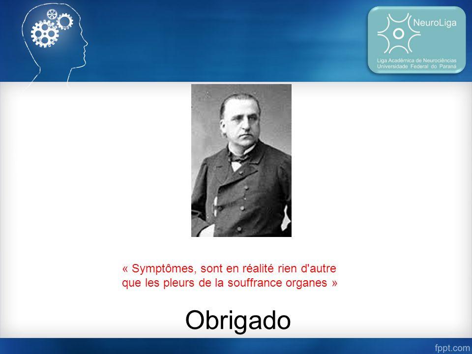 « Symptômes, sont en réalité rien d'autre que les pleurs de la souffrance organes » Obrigado