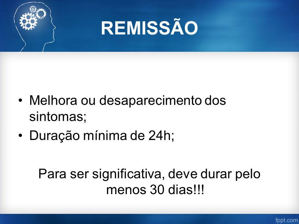 REMISSÃO Melhora ou desaparecimento dos sintomas; Duração mínima de 24h; Para ser significativa, deve durar pelo menos 30 dias!!!