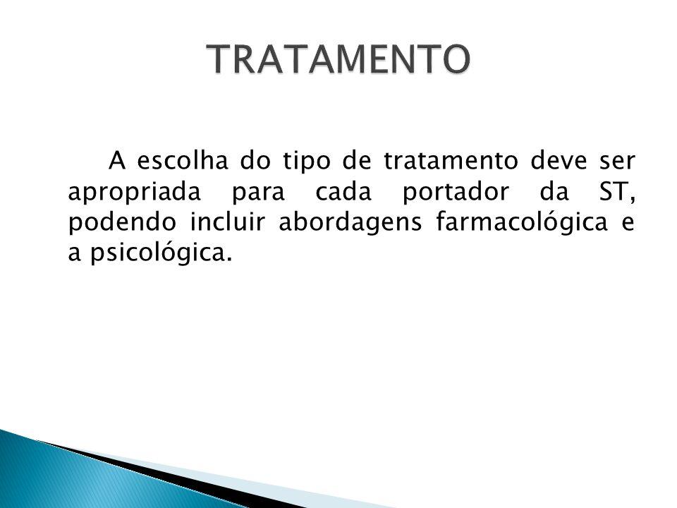 A escolha do tipo de tratamento deve ser apropriada para cada portador da ST, podendo incluir abordagens farmacológica e a psicológica.