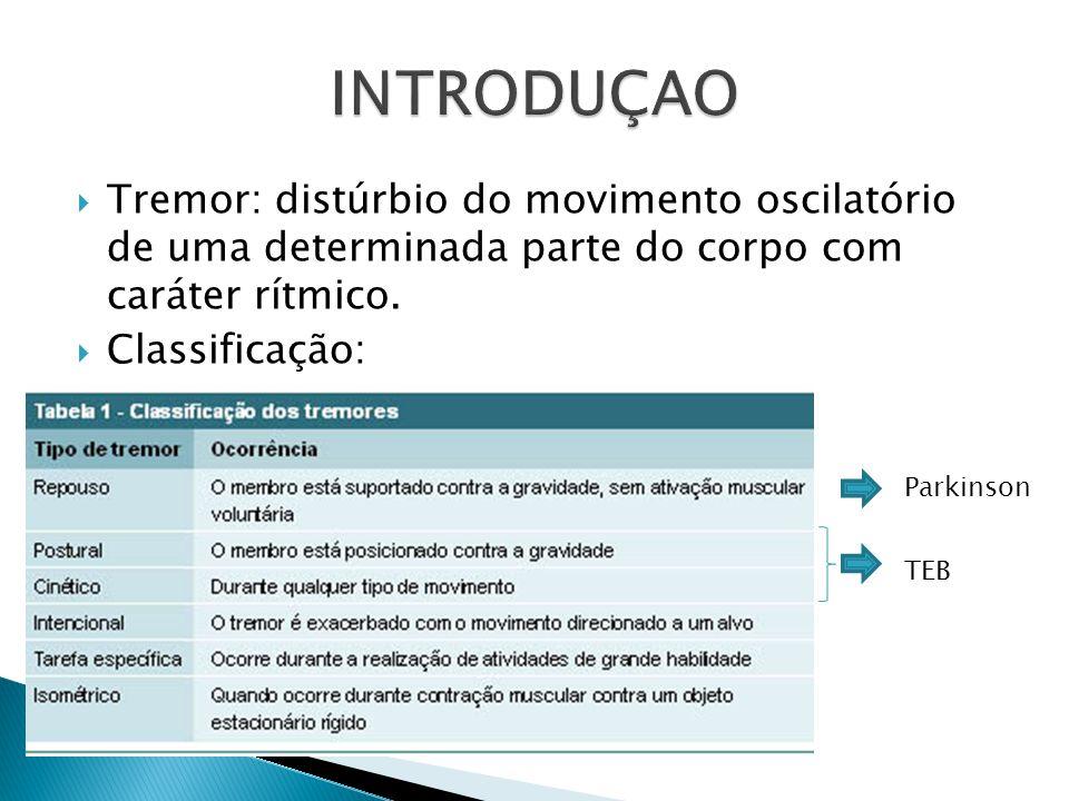  Tremor: distúrbio do movimento oscilatório de uma determinada parte do corpo com caráter rítmico.