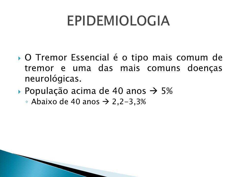  O Tremor Essencial é o tipo mais comum de tremor e uma das mais comuns doenças neurológicas.