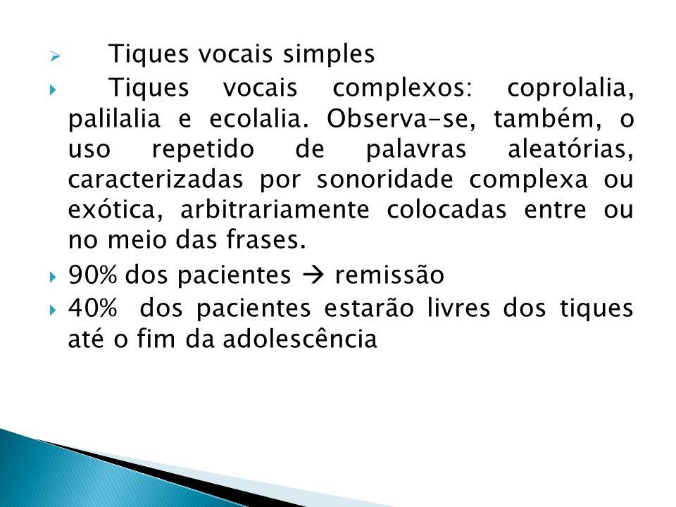  Tiques vocais simples  Tiques vocais complexos: coprolalia, palilalia e ecolalia.