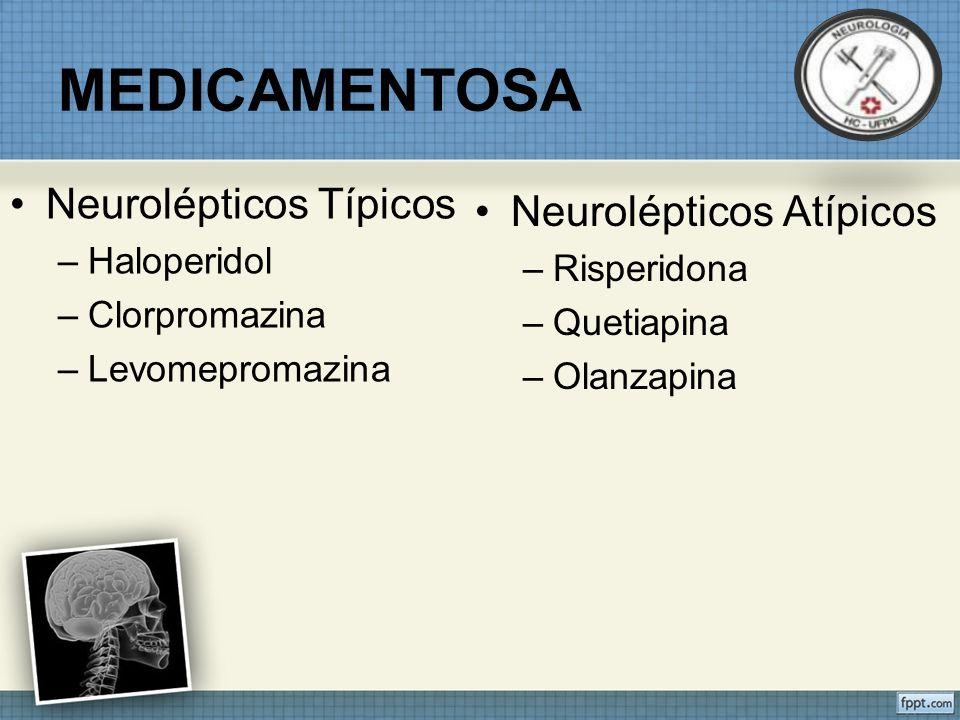 MEDICAMENTOSA Neurolépticos Típicos –Haloperidol –Clorpromazina –Levomepromazina Neurolépticos Atípicos –Risperidona –Quetiapina –Olanzapina
