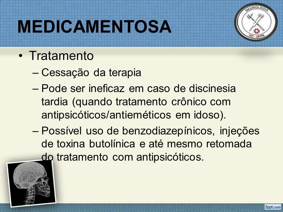 MEDICAMENTOSA Tratamento –Cessação da terapia –Pode ser ineficaz em caso de discinesia tardia (quando tratamento crônico com antipsicóticos/antieméticos em idoso).