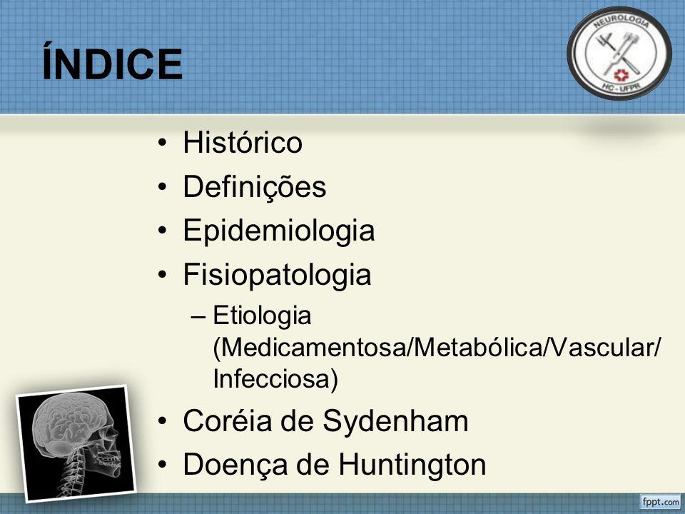 ÍNDICE Histórico Definições Epidemiologia Fisiopatologia –Etiologia (Medicamentosa/Metabólica/Vascular/ Infecciosa) Coréia de Sydenham Doença de Huntington