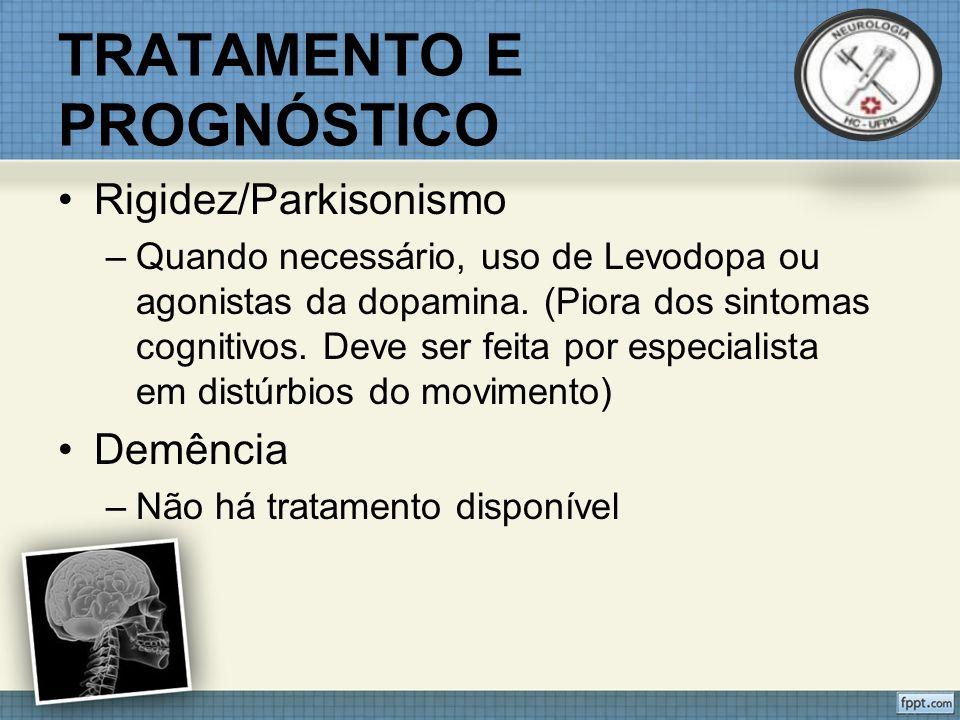 TRATAMENTO E PROGNÓSTICO Rigidez/Parkisonismo –Quando necessário, uso de Levodopa ou agonistas da dopamina.