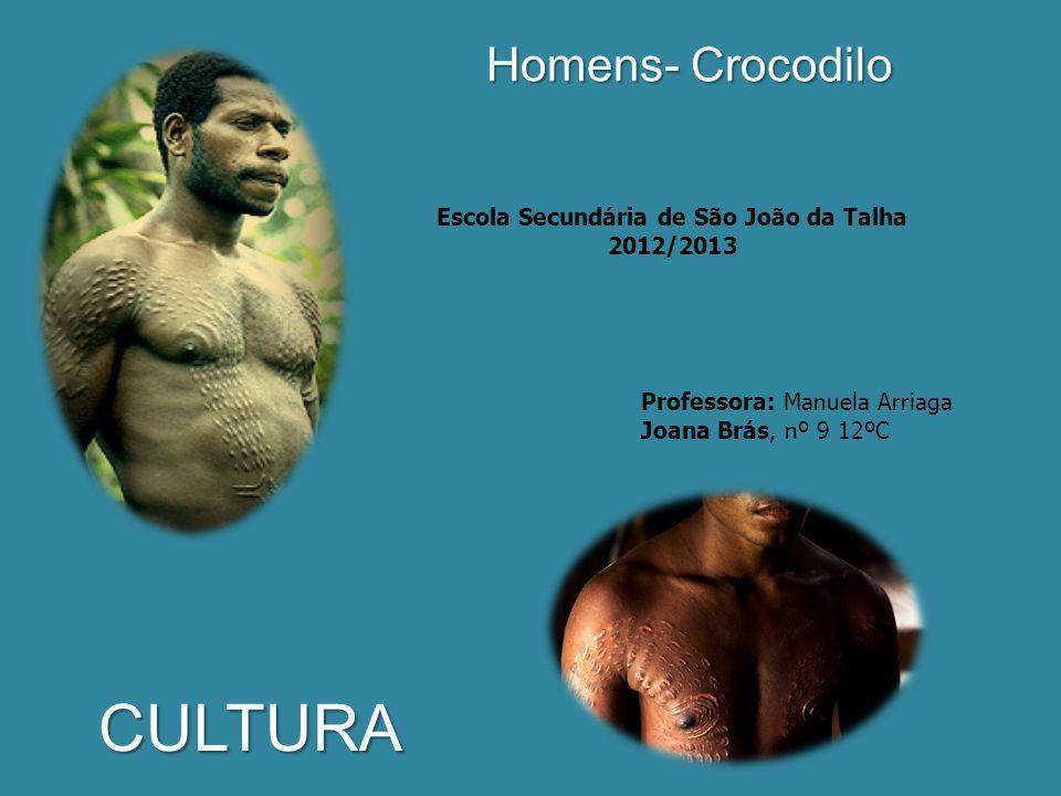 CULTURA Homens- Crocodilo Escola Secundária de São João da Talha 2012/2013 Professora: Manuela Arriaga Joana Brás, nº 9 12ºC