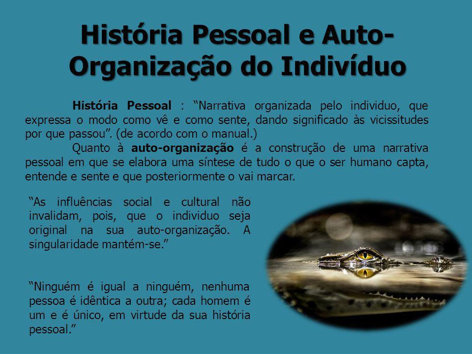 """História Pessoal e Auto- Organização do Indivíduo História Pessoal : """"Narrativa organizada pelo individuo, que expressa o modo como vê e como sente, d"""