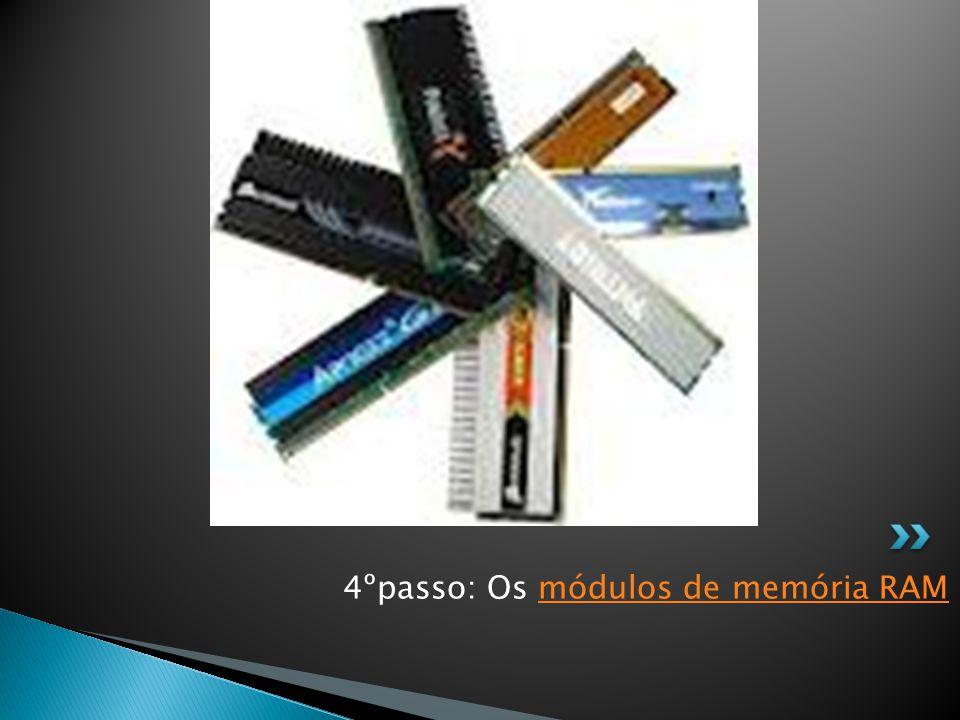 4ºpasso: Os módulos de memória RAMmódulos de memória RAM
