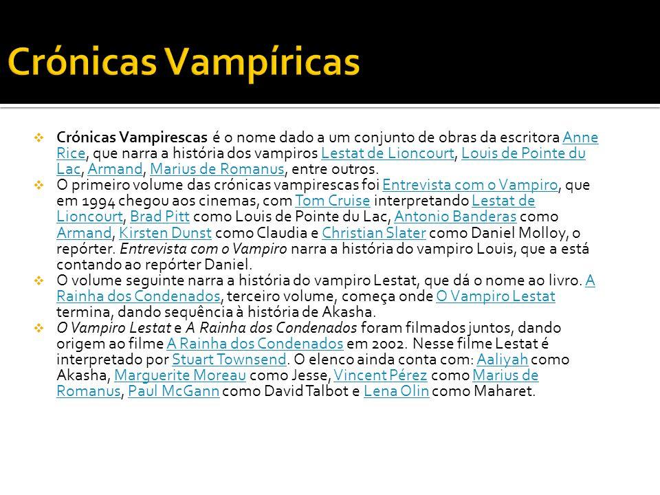  Crónicas Vampirescas é o nome dado a um conjunto de obras da escritora Anne Rice, que narra a história dos vampiros Lestat de Lioncourt, Louis de Po