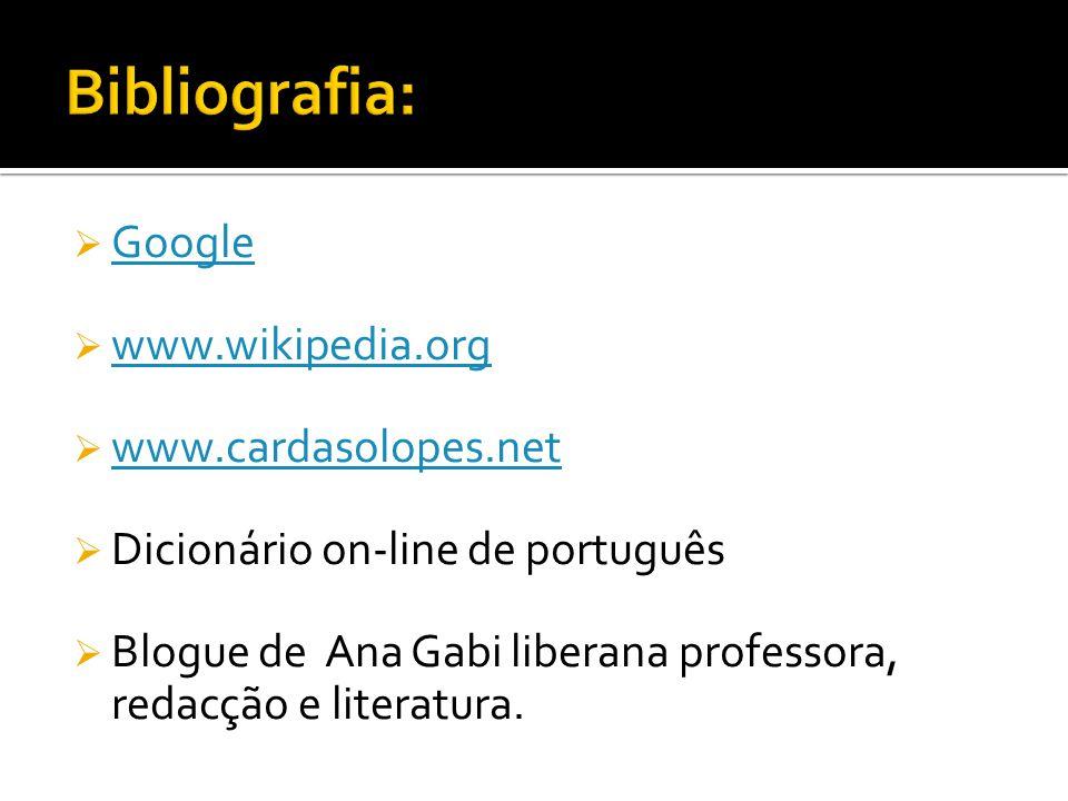  Google Google  www.wikipedia.org www.wikipedia.org  www.cardasolopes.net www.cardasolopes.net  Dicionário on-line de português  Blogue de Ana Ga