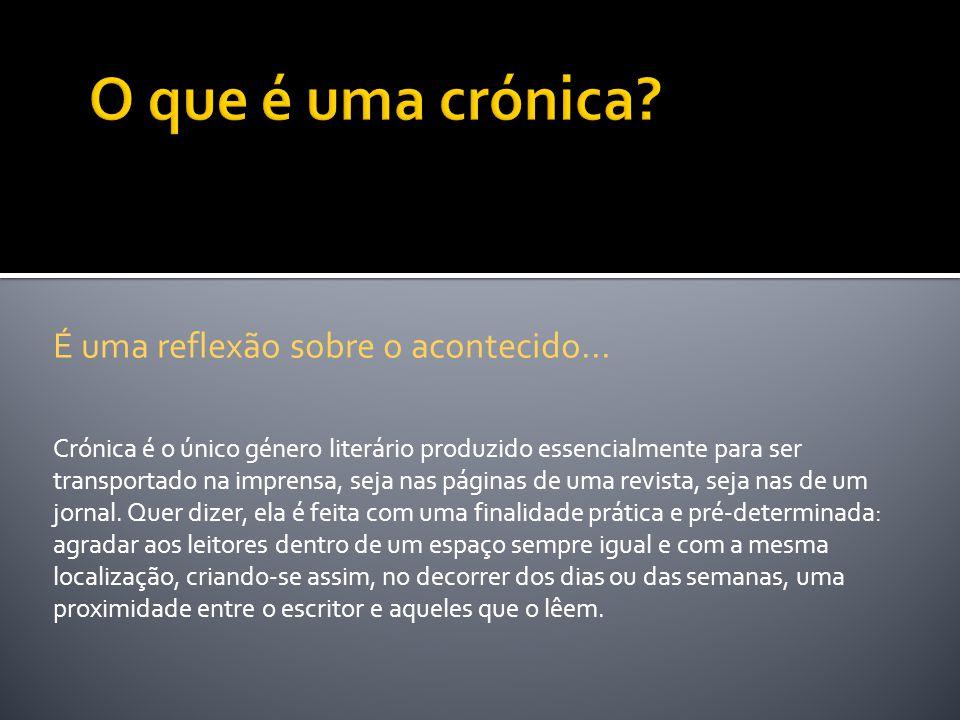 Crónica A crónica é, basicamente, um texto escrito para ser publicado no jornal ou revista.