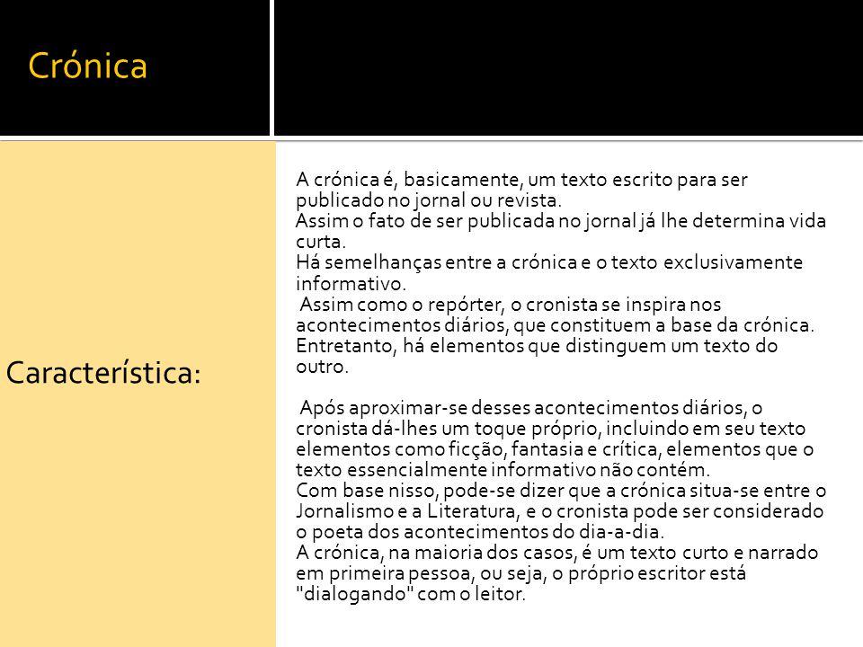 Crónica A crónica é, basicamente, um texto escrito para ser publicado no jornal ou revista. Assim o fato de ser publicada no jornal já lhe determina v