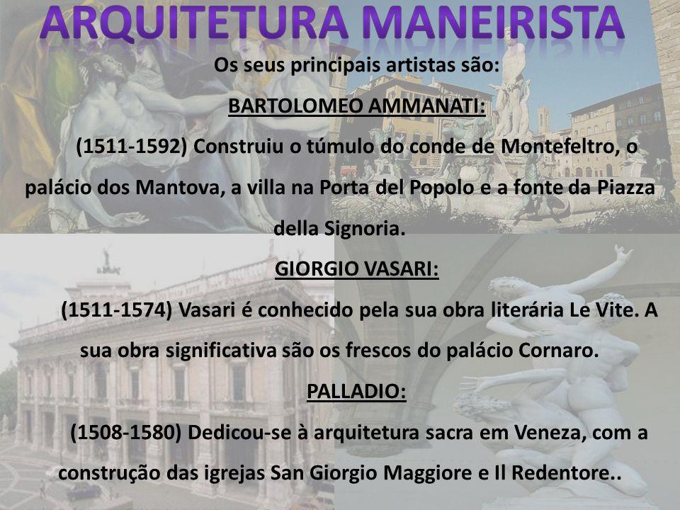 Os seus principais artistas são: BARTOLOMEO AMMANATI: (1511-1592) Construiu o túmulo do conde de Montefeltro, o palácio dos Mantova, a villa na Porta
