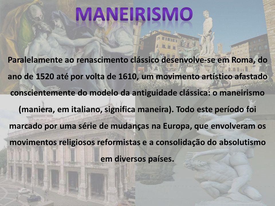 Paralelamente ao renascimento clássico desenvolve-se em Roma, do ano de 1520 até por volta de 1610, um movimento artístico afastado conscientemente do