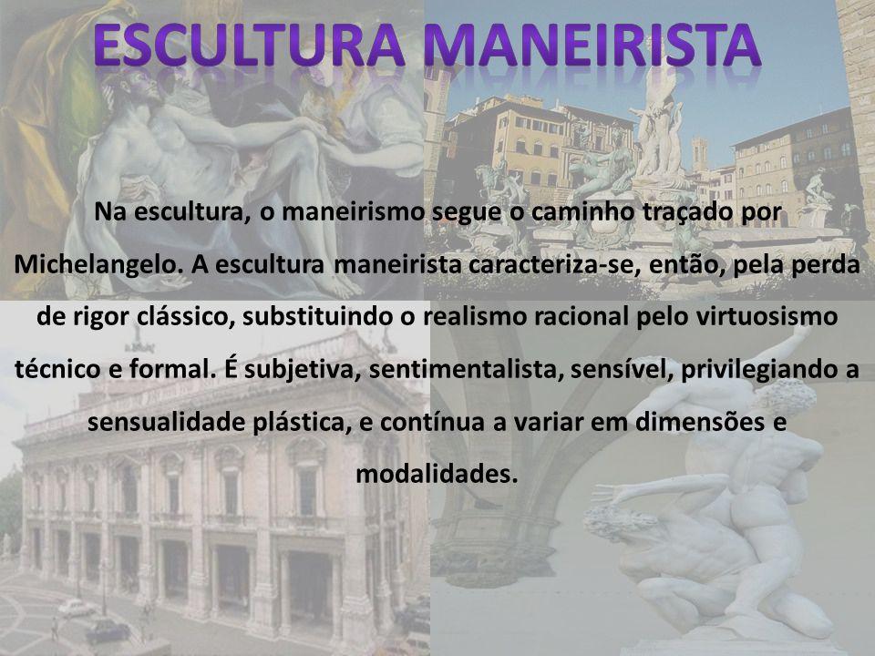 Na escultura, o maneirismo segue o caminho traçado por Michelangelo. A escultura maneirista caracteriza-se, então, pela perda de rigor clássico, subst