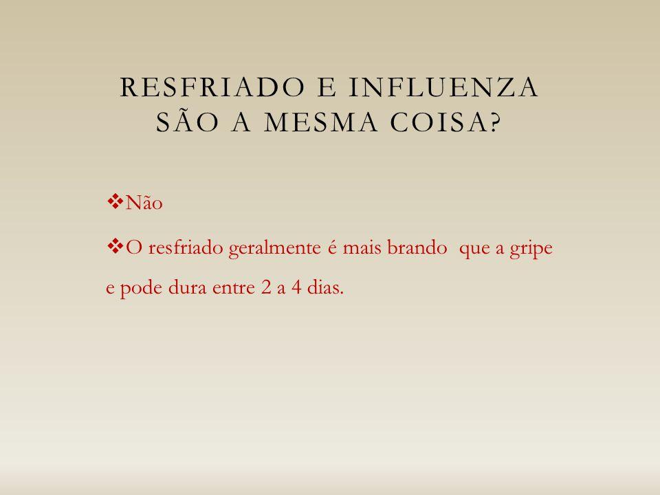 RESFRIADO E INFLUENZA SÃO A MESMA COISA.