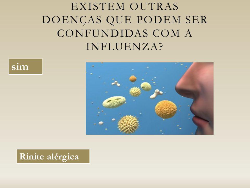 EXISTEM OUTRAS DOENÇAS QUE PODEM SER CONFUNDIDAS COM A INFLUENZA sim Rinite alérgica