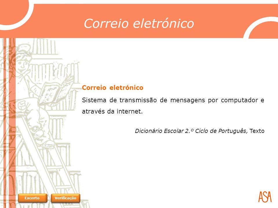 Correio eletrónico Sistema de transmissão de mensagens por computador e através da internet.